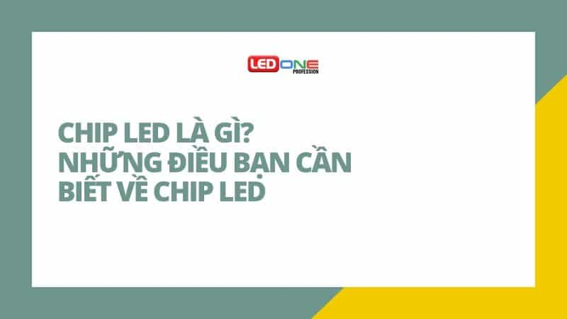 Chip LED là gì? Những điều bạn cần biết về Chip LED