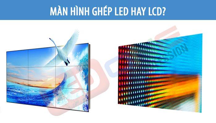 So sánh màn hình ghép LED và LCD