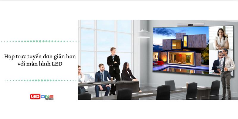 họp trực tuyến đơn giản hơn bằng màn hình LED