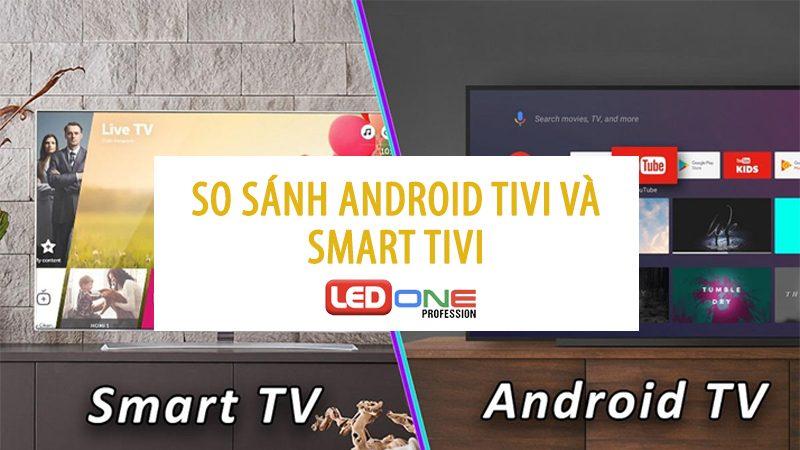 so sánh android tivi và smart tivi