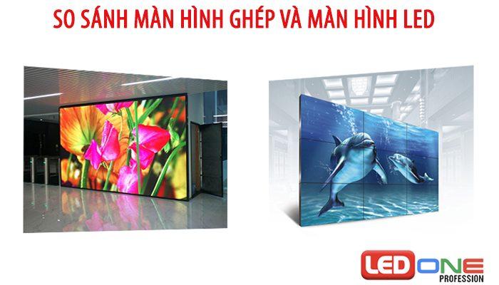 So sánh màn hình ghép và LED