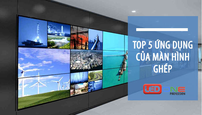 top 5 ứng dụng của màn hình ghép